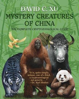 Mystery Creatures of China: The Complete Cryptozoological Guide (Paperback)