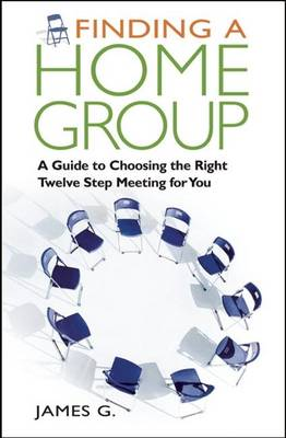 Finding a Home Group: A Guide to Choosing the Right Twelve Step Meeting for You (Paperback)