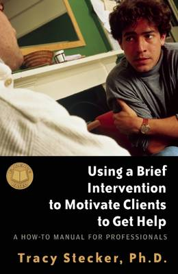 Using a Brief Intervention to Motivate Clients to Get Help: A How to Manual for Professionals (Paperback)