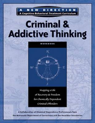Criminal & Addictive Thinking Workbook: Mapping a Life of Recovery and Freedom for Chemically Dependent Criminal Offenders - A New Direction A Cognitive Behavioral Treatment Curriculum (Paperback)