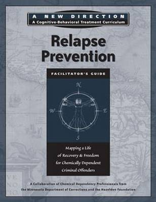 Relapse Prevention Facilitator's Guide: Mapping a Life of Recovery and Freedom for Chemically Dependent Criminal Offenders - A New Direction A Cognitive Behavioral Treatment Curriculum (Paperback)