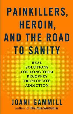 Painkillers, Heroin, And The Road To Sanity (Paperback)