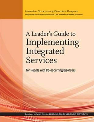 A Leader's Guide to Implementing Integrated Services for People With Co-occurring Disorders (Paperback)