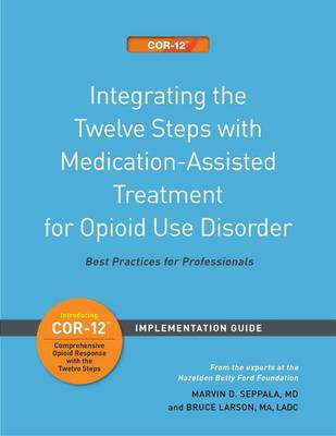 Integrating the Twelve Steps with Medication-Assisted Treatment for Opioid Use Disorder Set of 3: Best Practices for Professionals