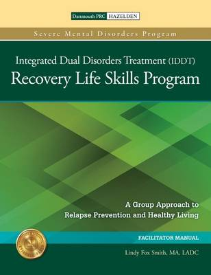 The Integrated Dual Disorders Treatment (IDDT) Recovery Life Skills Program, Set: A Group Approach to Relapse Prevention and Healthy Living - Severe Mental Disorders Program (Paperback)