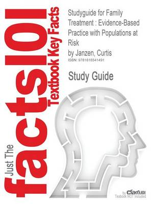 Studyguide for Family Treatment: Evidence-Based Practice with Populations at Risk by Janzen, Curtis, ISBN 9780534641450 (Paperback)