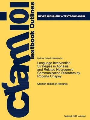Studyguide for Language Intervention Strategies in Aphasia and Related Neurogenic Communication Disorders by (Editor), Roberta Chapey, ISBN 9780781769 (Paperback)