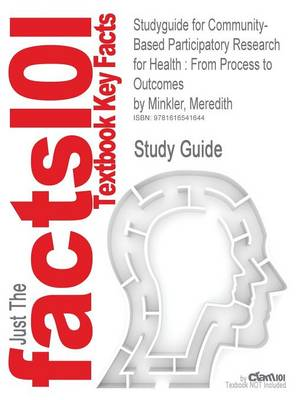 Studyguide for Community-Based Participatory Research for Health: From Process to Outcomes by Minkler, Meredith, ISBN 9780470260432 (Paperback)