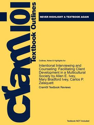 Studyguide for Intentional Interviewing and Counseling: Facilitating Client Development in a Multicultural Society by Ivey, Allen E., ISBN 9780495601234 (Paperback)
