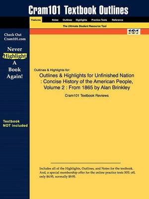 Outlines & Highlights for Unfinished Nation: Concise History of the American People, Volume 2: From 1865 by Alan Brinkley (Paperback)