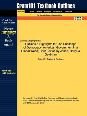 Outlines & Highlights for the Challenge of Democracy: American Government in a Global World, Brief Edition by Janda, Berry, & Goldman (Paperback)
