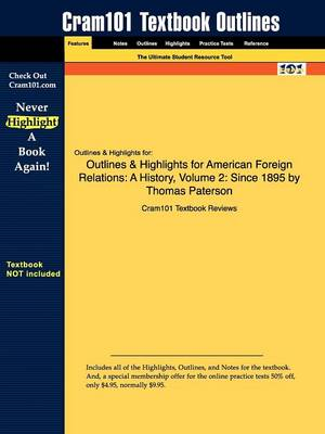 Outlines & Highlights for American Foreign Relations: A History, Volume 2: Since 1895 by Thomas Paterson (Paperback)