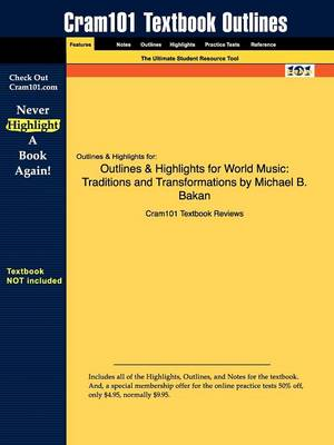 Outlines & Highlights for World Music: Traditions and Transformations by Michael B. Bakan (Paperback)