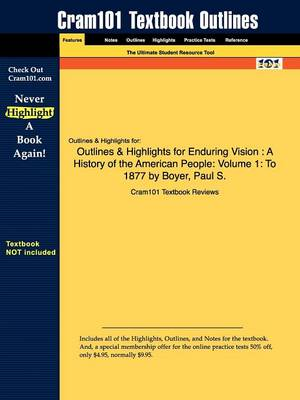 Outlines & Highlights for Enduring Vision: A History of the American People: Volume 1: To 1877 by Boyer, Paul S. (Paperback)