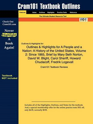 Outlines & Highlights for a People and a Nation: A History of the United States, Volume 2: Since 1865, Brief by Mary Beth Norton, David W. Blight, Carol Sheriff, Howard Chudacoff, Fredrik Logevall (Paperback)
