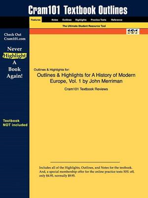 Outlines & Highlights for a History of Modern Europe, Vol. 1 by John Merriman (Paperback)