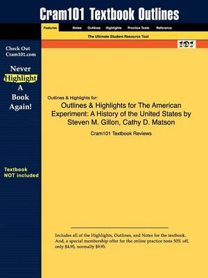 Outlines & Highlights for the American Experiment: A History of the United States by Steven M. Gillon (Paperback)