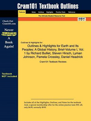 Outlines & Highlights for Earth and Its Peoples: A Global History, Brief-Volume I, Vol. 1 by Richard Bulliet, Steven Hirsch, Lyman Johnson, Pamela Crossley, Daniel Headrick (Paperback)