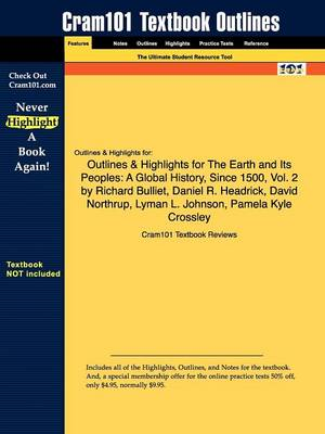 Outlines & Highlights for the Earth and Its Peoples: A Global History, Since 1500, Vol. 2 by Richard Bulliet, Daniel R. Headrick, David Northrup, Lyman L. Johnson, Pamela Kyle Crossley (Paperback)