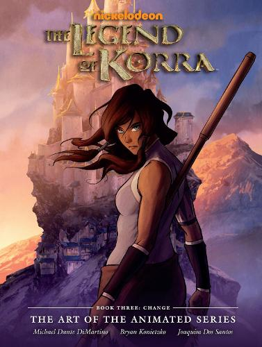 Legend Of Korra: Art Of The Animated Series, The Book 3: Change (Hardback)
