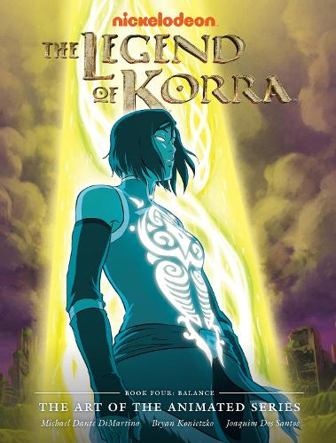 The Legend Of Korra: The Art of the Animated Series - Book Four: Balance (Hardback)