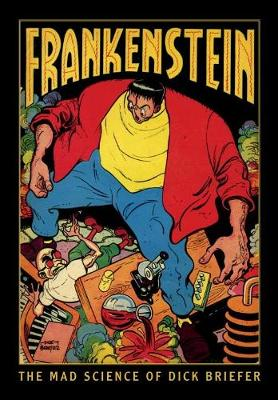 Frankenstein: The Mad Science Of Dick Briefer (Hardback)