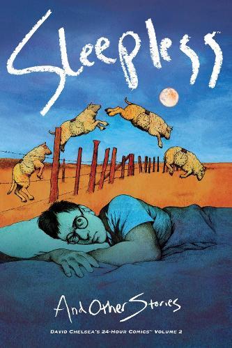 Sleepless And Other Stories: David Chelsea's 24-Hour Comics Volume 2 (Hardback)