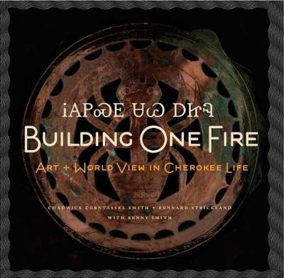 Building One Fire: Art and World View in Cherokee Life (Hardback)