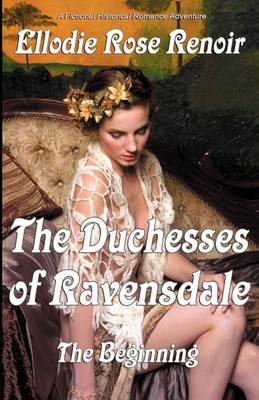 The Duchesses of Ravensdale: The Beginning (Paperback)