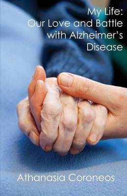My Life: Our Love and the Battle with Alzheimer's Disease (Paperback)