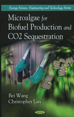 Microalgae for Biofuel Production & CO2 Sequestration (Hardback)