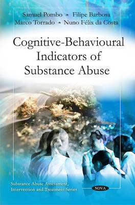 Cognitive-Behavioural Indicators of Substance Abuse: Samuel Pombo, Filipe Barbosa, Marco Torrado & Nuno Felix da Costa (Paperback)