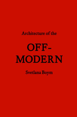 Architecture of the Off-Modern (Hardback)