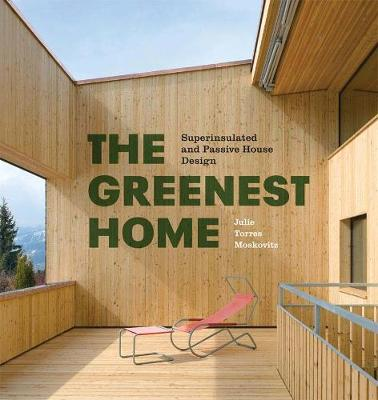 The Greenest Home: Superinsulated and Passive House Design (Hardback)
