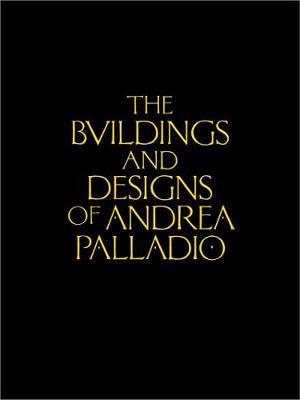 The Buildings and Designs of Andrea Palladio (Hardback)