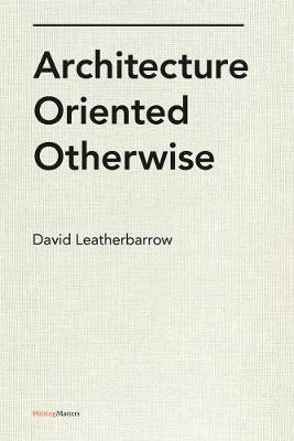 Architecture Oriented Otherwise - Writing Matters! (Paperback)