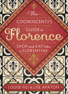 The Cognoscenti's Guide to Florence: Shop and Eat Like a Florentine (Paperback)