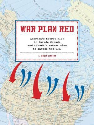 War Plan Red: America's Secret Plans to Invade Canada and Canada's Secret Plans to Invade the U.S. (Paperback)