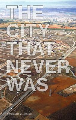 The City That Never Was: Reconsidering the Speculative Nature of Contemporary Urbanization (Paperback)