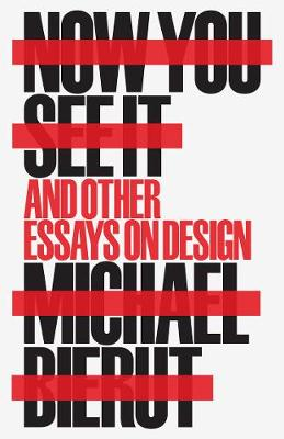 Now You See It and Other Essays on Design (Hardback)
