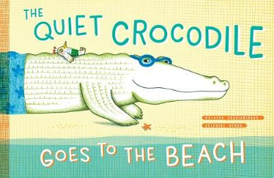 The Quiet Crocodile Goes to the Beach (Hardback)