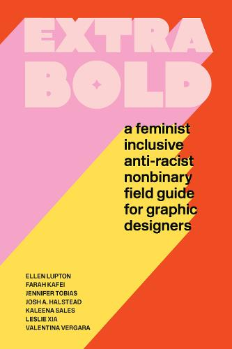 Extra Bold: A Feminist, Inclusive, Anti-racist, Nonbinary Field Guide for Graphic Designers (Paperback)