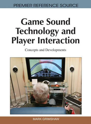 Game Sound Technology and Player Interaction: Concepts and Developments (Hardback)