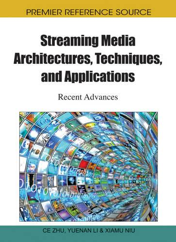 Streaming Media Architectures, Techniques, and Applications: Recent Advances - Advances in Multimedia and Interactive Technologies (Hardback)
