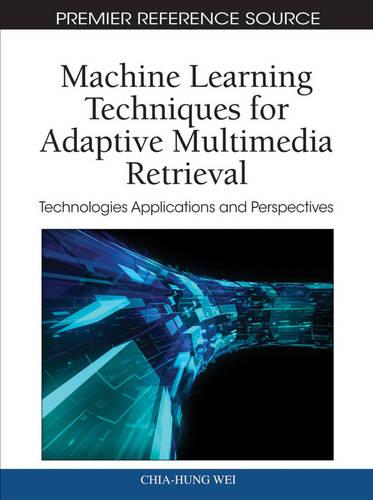 Machine Learning Techniques for Adaptive Multimedia Retrieval: Technologies Applications and Perspectives (Hardback)