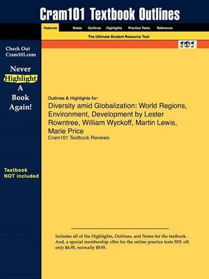 Outlines & Highlights for Diversity Amid Globalization: World Regions, Environment, Development by Lester Rowntree, William Wyckoff, Martin Lewis, Marie Price (Paperback)