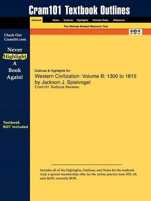 Outlines & Highlights for Western Civilization: Volume B: 1300 to 1815 by Jackson J. Spielvogel (Paperback)