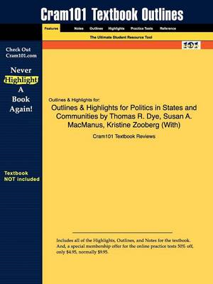 Outlines & Highlights for Politics in States and Communities by Thomas R. Dye, Susan A. MacManus, Kristine Zooberg (With) (Paperback)