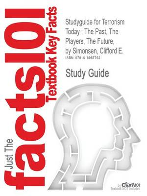 Studyguide for Terrorism Today: The Past, the Players, the Future, by Simonsen, Clifford E., ISBN 9780131961838 (Paperback)