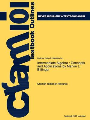 Studyguide for Intermediate Algebra: Concepts and Applications by Bittinger, Marvin L., ISBN 9780321233868 (Paperback)